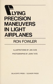 Cover of: Flying precision maneuvers in light airplanes | Fowler, Ron