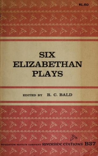 Six Elizabethan plays (1585-1635) by R. C. Bald