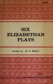 Cover of: Six Elizabethan plays (1585-1635) | R. C. Bald