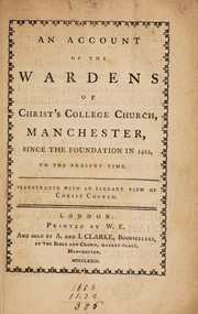 Cover of: An account of the wardens of Christ's College Church, Manchester, since the foundation in 1422, to the present time
