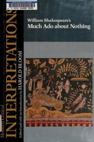 William Shakespeare's Much ado about nothing by edited and with an introduction by Harold Bloom.