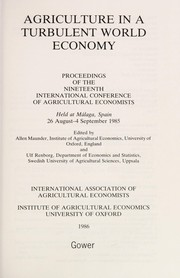 Cover of: Agriculture in a turbulent world economy | International Conference of Agricultural Economists (19th 1985 Málaga, Spain)