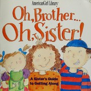 Cover of: Oh, Brother ... Oh, Sister! A Sister's Guide to Getting Along (American Girl Library) | Brooks Whitney