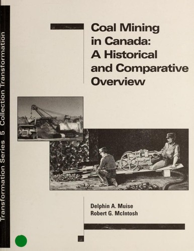 Coal mining in Canada : a historical and comparative overview by