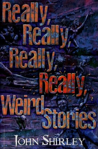 Really, really, really, really weird stories by John Shirley