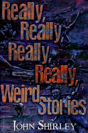 Cover of: Really, really, really, really weird stories | John Shirley