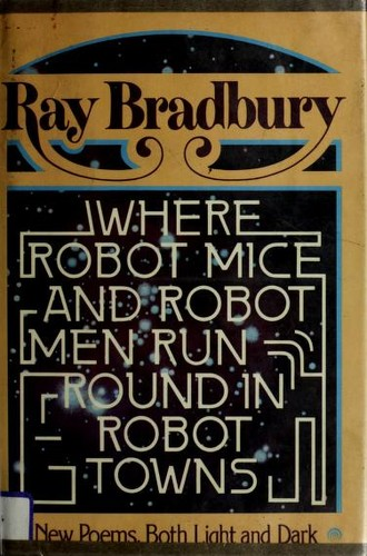 Where robot mice and robot men run round in robot towns by Ray Bradbury