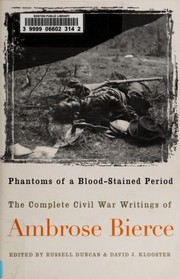Cover of: Phantoms of a blood-stained period: the complete Civil War writings of Ambrose Bierce