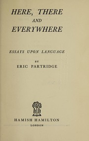 Cover of: Here, there, and everywhere; essays upon language