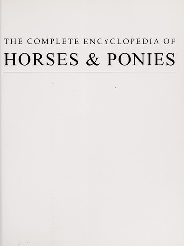 The Complete Encyclopedia of Horses & Ponies by Tamsin Pickeral