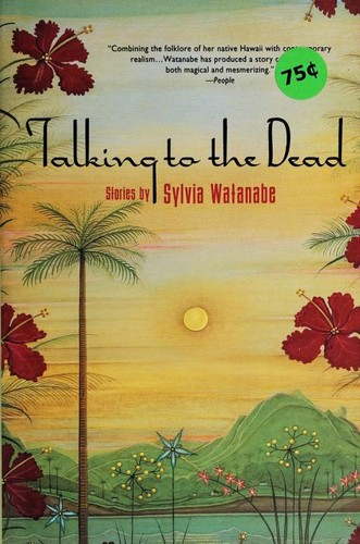 Talking to the dead and other stories by Sylvia Watanabe
