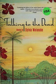 Cover of: Talking to the dead and other stories | Sylvia Watanabe