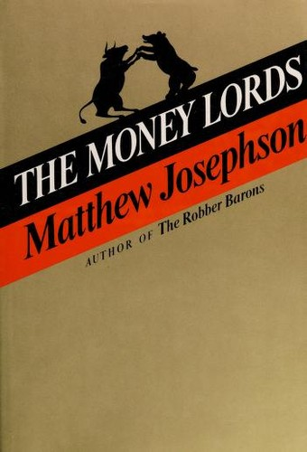 The money lords; the great finance capitalists, 1925-1950 by