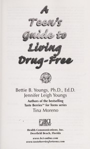 Cover of: A teen's guide to living drug-free | Bettie B. Youngs