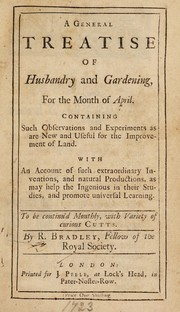 Cover of: A general treatise of husbandry and gardening for the month of April [-March, i.e. 1721-22]