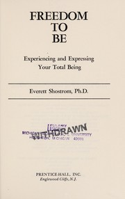 Cover of: Freedom to be: experiencing and expressing your total being | Everett L. Shostrom