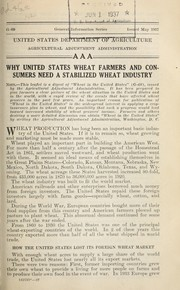 Cover of: Why United States wheat farmers and consumers need a stabilized wheat industry | United States. Agricultural Adjustment Administration