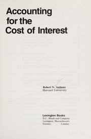 Cover of: Accounting for the cost of interest | Robert Newton Anthony