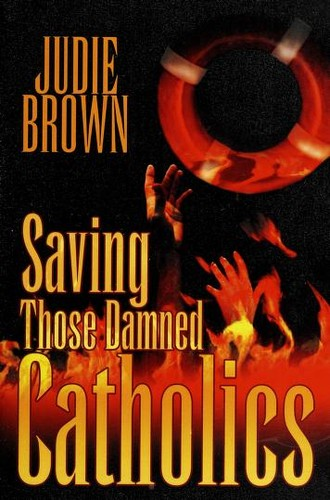 Saving Those Damned Catholics by Judie Brown