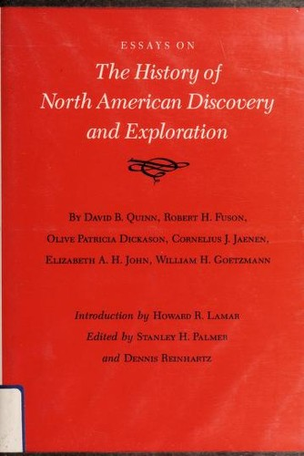 Essays on the history of North American discovery and exploration by by David B. Quinn ... [et al.] ; introduction by Howard R. Lamar ; edited by Stanley H. Palmer and Dennis Reinhartz.