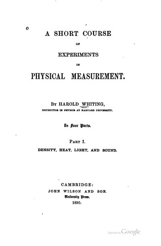 A short course of experiments in physical measurement. by Harold Whiting