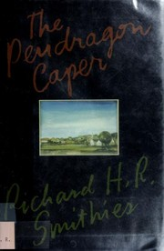 Cover of: The Pendragon caper | Richard H. R. Smithies
