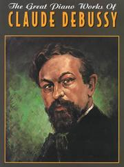 Cover of: The Great Piano Works of Claude Debussy by Claude Debussy