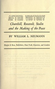Cover of: After victory: Churchill, Roosevelt, Stalin and the making of the peace | William L. Neumann