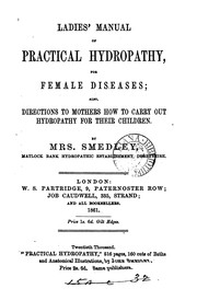 Cover of: Ladies' Manual of Practical Hydropathy, for Female Diseases: Also, Directions to Mothers how to ...