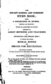 Cover of: The Infant School and Nursery Hymn Book: Being a Collection of Hymns, Original and Selected ... |