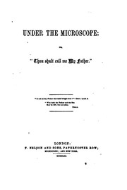 Cover of: Under the microscope; or, 'Thou shalt call me My father' [by E.E.S. Elliott].