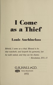 Cover of: I come as a thief. | Auchincloss, Louis.