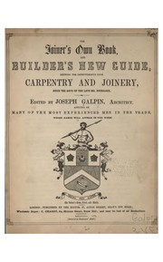 Cover of: The Joiner's Own Book, and Builder's New Guide: Shewing the Improvements ...