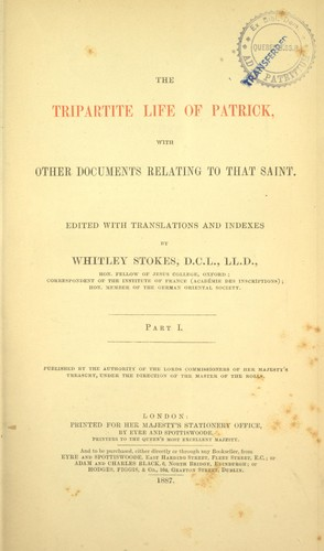 The Tripartite life of Patrick by edited with translations and indexes, by Whitley Stokes.