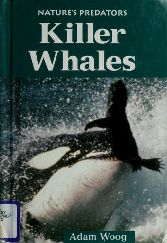 Nature's Predators - Killer Whales (Nature's Predators) by Adam Woog