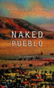 Cover of: Naked pueblo | Mark Jude Poirier