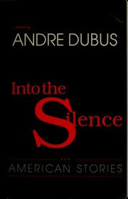 Cover of: Into the silence | Andre Dubus