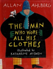 Cover of: The man who wore all his clothes | Allan Ahlberg
