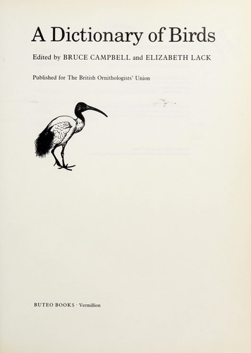 A Dictionary of birds by edited by Bruce Campbell and Elizabeth Lack.
