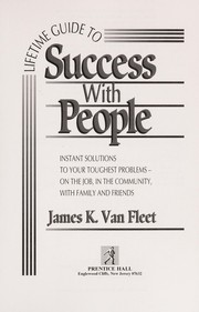 Cover of: Lifetime guide to success with people | James K. Van Fleet