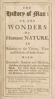 Cover of: The history of man; or, the wonders of humane nature, in relation to the virtues, vices and defects of both sexes | Nathaniel Wanley