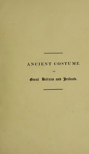 Cover of: Selections of the ancient costume of Great Britain and Ireland from the seventh to the sixteenth century