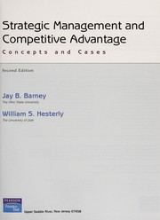Strategic management and competitive advantage by Jay B. Barney, Jay Barney, William S Hesterly