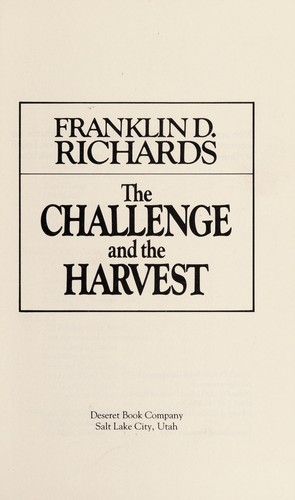 The challenge and the harvest by Franklin D. Richards