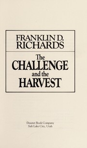 Cover of: The challenge and the harvest | Franklin D. Richards
