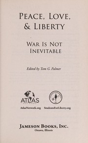 Cover of: Peace, love & liberty | Tom G. Palmer
