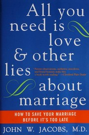 Cover of: All You Need Is Love and Other Lies About Marriage | John W. Jacobs