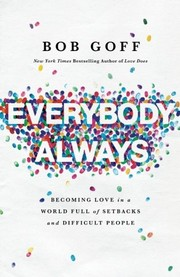Cover of: Everybody, Always: Becoming Love in a World Full of Setbacks and Difficult People | Bob Goff