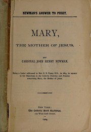 Cover of: Mary, the mother of Jesus: being a letter addressed to Rev. E.B Pusey, in 1864, in answer to his objections to the Catholic doctrine and practice concerning Mary, the Mother of Jesus