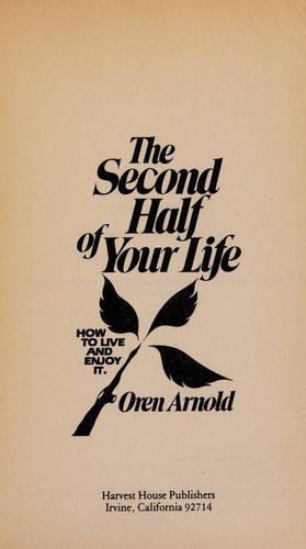 The second half of your life by Oren Arnold